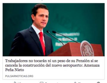 """EPN no dijo que los trabajadores perderán su pensión si cancelan el aeropuerto; pero sí advirtió que habría """"un raspón muy fuerte"""""""