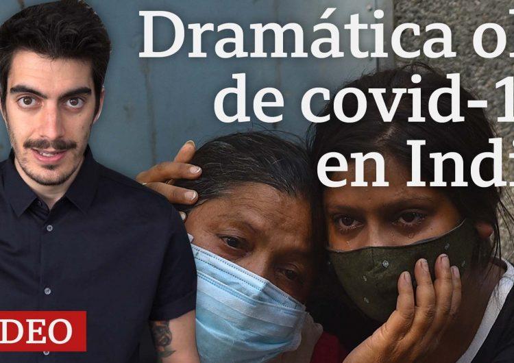 Coronavirus: por qué la enorme crisis de covid-19 en India preocupa al mundo