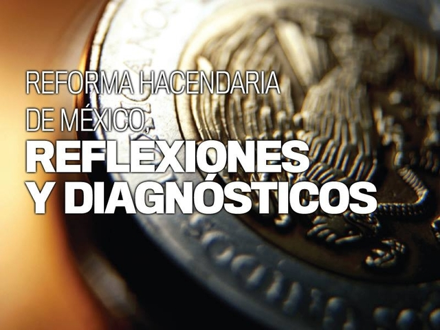 Reforma Hacendaria de México, reflexiones y diagnósticos